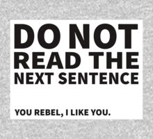 Do not read the next sentence! You rebel, I like you. Kids Tee