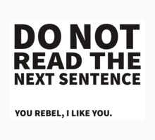 Do not read the next sentence! You rebel, I like you. Kids Tee