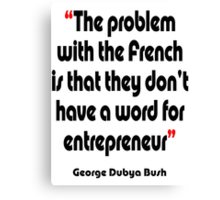 'No French word for entrepreneur'  - from the surreal George Dubya Bush series Canvas Print