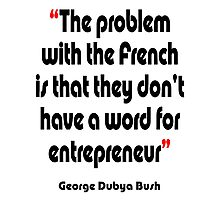 'No French word for entrepreneur'  - from the surreal George Dubya Bush series Photographic Print
