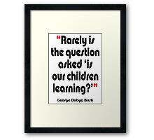 '...Is our children learning?' - from the surreal George Dubya Bush series Framed Print