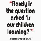 '...Is our children learning?' - from the surreal George Dubya Bush series by gshapley