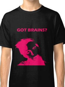 Got Brains? Classic T-Shirt