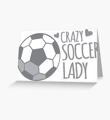 Crazy Soccer Lady Greeting Card