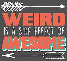 Weird is a Side Effect of Awesome by junkydotcom