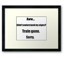 Train gone sorry - maerican sign language Framed Print