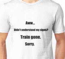 Train gone sorry - maerican sign language Unisex T-Shirt