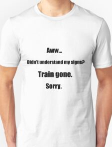 Train gone sorry - maerican sign language T-Shirt