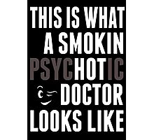 This Is What A Smokin Psychotic Doctor Looks Like - TShirts & Hoodies Photographic Print