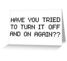 Have you tried to turn it off and on again? Greeting Card