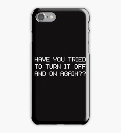 Have you tried to turn it off and on again? iPhone Case/Skin