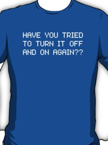 Have you tried to turn it off and on again? T-Shirt