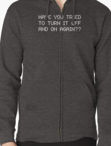Have you tried to turn it off and on again? Zipped Hoodie