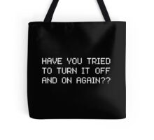 Have you tried to turn it off and on again? Tote Bag