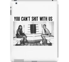 You can't shit with us  iPad Case/Skin