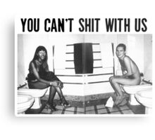 You can't shit with us  Metal Print