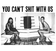 You can't shit with us  Photographic Print
