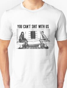 You can't shit with us  T-Shirt