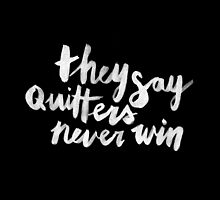 Quitters Never Win by meandthemoon