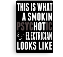 This Is What A Smokin Psychotic Electrician Looks Like - TShirts & Hoodies Canvas Print