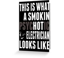 This Is What A Smokin Psychotic Electrician Looks Like - TShirts & Hoodies Greeting Card