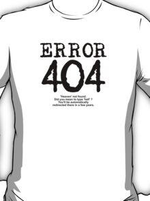 Error 404 Heaven not found T-Shirt