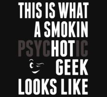 This Is What A Smokin Psychotic Geek Looks Like - TShirts & Hoodies by awesomearts