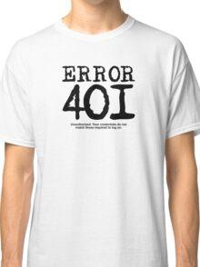 Error 401 unauthorized. Classic T-Shirt