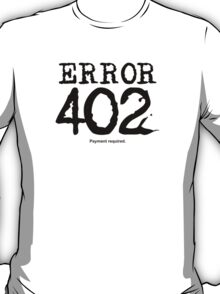 Error 402. Payment required. T-Shirt