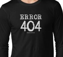 Error 404. Human not found. Long Sleeve T-Shirt