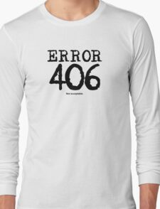 Error 406. Not acceptable. Long Sleeve T-Shirt
