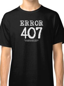 Error 407. Proxy authentication required. Classic T-Shirt