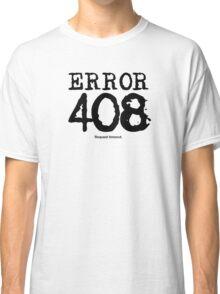 Error 408. Request timeout. Classic T-Shirt