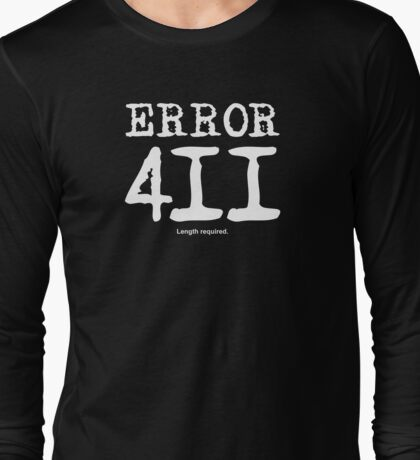 Error 411. Length required. Long Sleeve T-Shirt