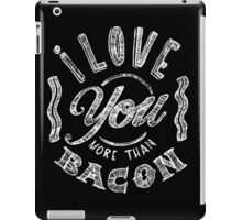 I love you more than bacon iPad Case/Skin