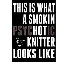 This Is What A Smokin Psychotic Knitter Looks Like - TShirts & Hoodies Photographic Print