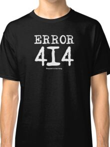 Error 414. Request is too long. Classic T-Shirt