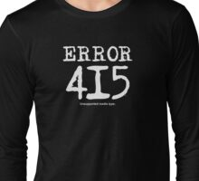 Error 415. Unsupported media type. Long Sleeve T-Shirt