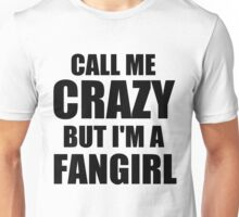 Call me crazy but I'm a fangirl Unisex T-Shirt