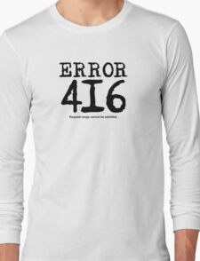 Error 416. Request range cannot be satisfied. Long Sleeve T-Shirt