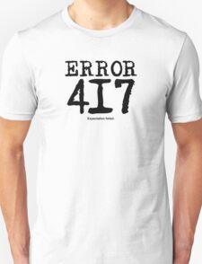 Error 417. Expectation failed. Unisex T-Shirt