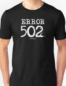 Error 502. Bad gateway. Unisex T-Shirt