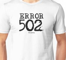 Error 502. Bad gateway. Unisex T-Shirt