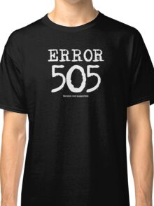 Error 505. Version not supported. Classic T-Shirt