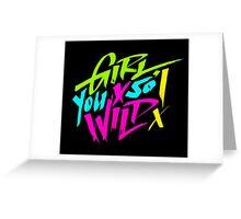 Girls you so wild Greeting Card