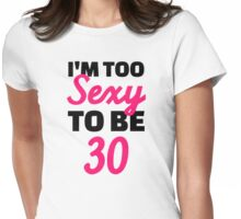 I'm too sexy to be 30 birthday Womens Fitted T-Shirt