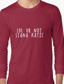 LOL UR NOT STANA KATIC Long Sleeve T-Shirt
