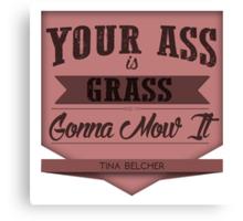 YOUR ASS IS GRASS Canvas Print