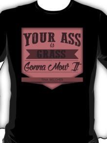 YOUR ASS IS GRASS T-Shirt