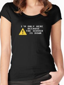 I'm Only Here Because the Server is Down Women's Fitted Scoop T-Shirt